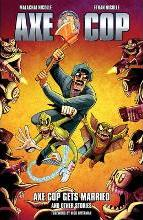 Axe Cop: Axe Cop Gets Married and Other Stories Volume 5