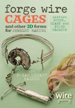 Forge Wire Cages and Other 3D Forms for Jewelry Making