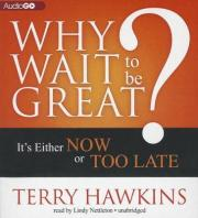 Why Wait to Be Great?