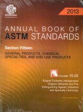Annual book of ASTM standards 2013. Section Fifteen. General Products, Chemical Specialities and End Use Products. Volume 15.05. Engine Coolants; Halogenated Organic Solvents and Fire Extinguishing Agents. Industrial and Specialty Chemicals.