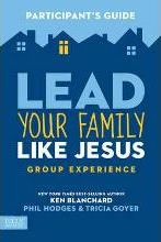 Lead Your Family Like Jesus Group Experience, Participant's Guide