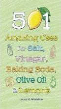 501 Amazing Uses for Salt, Vinegar, Baking Soda, Olive Oil & Lemons