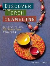 Discover Torch Enameling: Get Started with 25 Sure-Fire Jewelry Projects