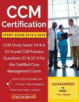 CCM Certification Study Guide 2018 & 2019 : CCM Study Guide 2018 & 2019 and CCM Practice Questions 2018-2019 for the Certified Case Management Exam