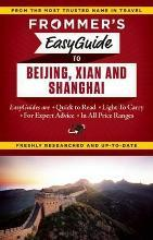Frommer's EasyGuide to Beijing, Xian and Shanghai