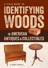 A Field Guide to Identifying Woods in American Antiques and Collectibles