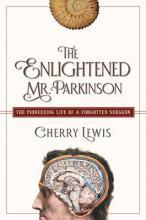 The Enlightened Mr. Parkinson - The Pioneering Life of a Forgotten Surgeon