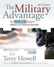 The Military Advantage 2017 Edition: The Military.com Guide to Military and Veterans Benefits