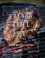 French Grill - 125 Refined & Rustic Recipes