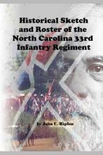 Historical Sketch and Roster of the North Carolina 33rd Infantry Regiment