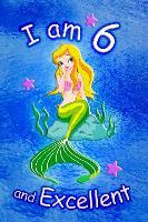 I am 6 and Excellent  Cute Mermaid 6x9 Activity Journal, Sketchbook, Notebook, Diary Keepsake for Women & Girls! Makes a great gift for her 6th birthday.