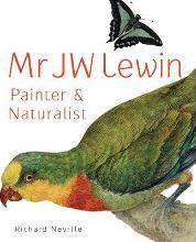 Mr JW Lewin, Painter & Naturalist