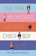 The Pain, My Mother, Sir Tiffy, Cyber Boy & Me