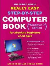 The Really, Really, Really Easy Step-by-step Computer Book (Windows 7 Edition) or Absolute Beginners of All Ages