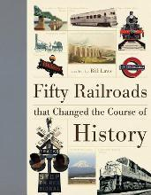 Fifty Railroads That Changed the Course of History