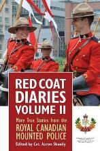 Red Coat Diaries: More True Stories from the Royal Canadian Mounted Police Volume 2