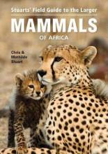 Stuarts' Field Guide to Larger Mammals of Africa