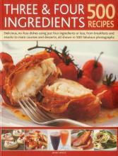 Three and Four Ingredients: 500 Recipes