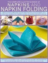The Complete Illustrated Book of Napkins & Napkin Folding