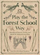 Playing the Forest School Way: Woodland Games and Crafts for Adventurous Kids