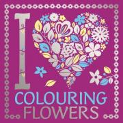 I Heart Colouring: Flowers