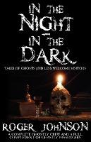 In the Night, in the Dark -Tales of Ghosts and Less Welcome Visitors