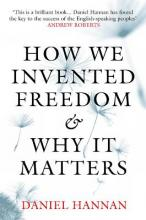 How We Invented Freedom and Why it Matters