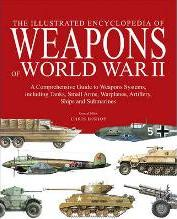 The Illustrated Encyclopedia of Weapons of World War II