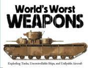 The World's Worst Weapons