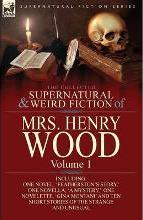 The Collected Supernatural and Weird Fiction of Mrs Henry Wood
