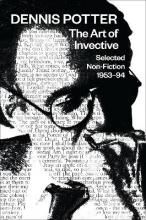 Dennis Potter: The Art of Invective
