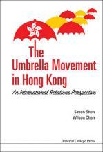 Umbrella Movement In Hong Kong From Comparative Perspectives, The: Strategies And Legacies