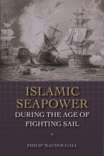 Islamic Seapower during the Age of Fighting Sail
