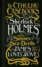 The Cthulhu Casebooks - Sherlock Holmes and the Sussex Sea-Devils