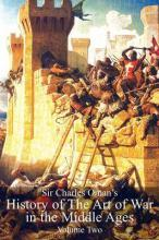 Sir Charles Oman's History of the Art of War in the Middle Ages, Volume 2