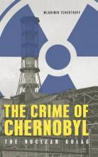 The Crime of Chernobyl - The Nuclear Gulag