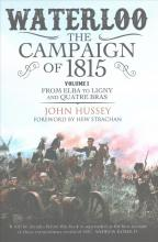 Waterloo: The Campaign of 1815: From Elba to Ligny and Quatre Bras Volume I