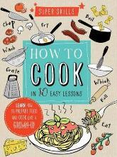 Super Skills: How to Cook in 10 Easy Lessons