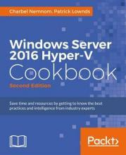 Windows Server 2016 Hyper-V Cookbook