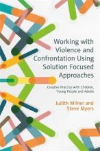 Working with Violence and Confrontation Using Solution-Focused Approaches