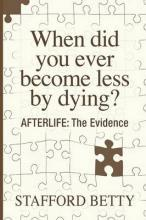 When Did You Ever Become Less by Dying? Afterlife