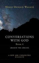 Conversations with God: Awaken the Species - A New and Unexpected Dialogue Book 4