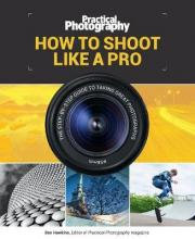 Practical Photography: How to Shoot Like a Pro