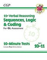 New 11+ GL 10-Minute Tests: Verbal Reasoning Sequences, Logic & Coding - Ages 10-11 (+ Online Ed)