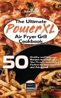 The Ultimate PowerXL Air Fryer Grill Cookbook