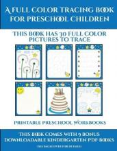 Printable Preschool Workbooks (A full color tracing book for preschool children 1) : This book has 30 full color pictures for kindergarten children to trace