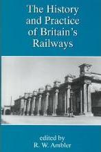 The History and Practice of Britain's Railways