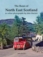 The Buses of North East Scotland in colour by John Sinclair