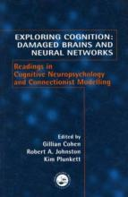 Exploring Cognition: Damaged Brains and Neural Networks