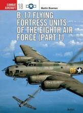 B-17 Flying Fortress Units of the Eighth Air Force: Pt.1